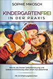 Kindergartenfrei in der Praxis: Wie du als Mutter Selbstbetreuung und