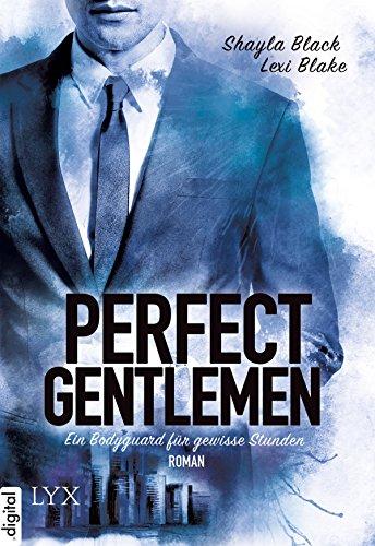 Perfect Gentlemen - Ein Bodyguard für gewisse Stunden von [Blake, Lexi, Black, Shayla]