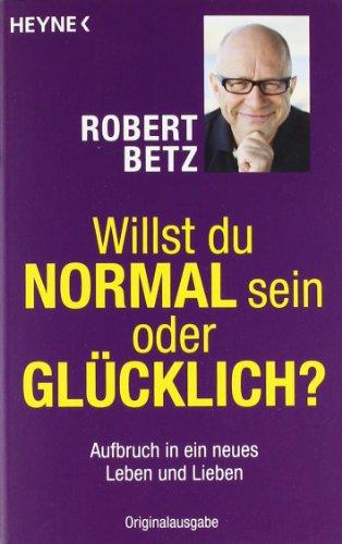 Heyne Verlag Willst du normal sein oder glücklich?: Aufbruch in ein neues Leben und Lieben