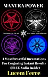 MANTRA POWER: 4 Most Powerful Incantations For Conjuring Instant Results – (FREE Audio Inside)