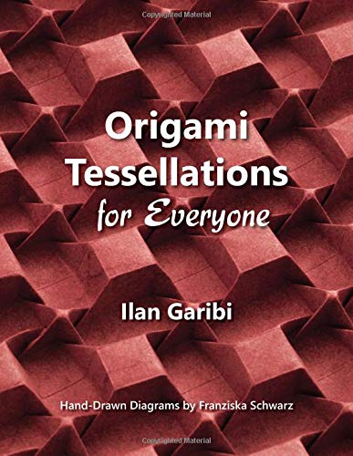 Origami Tessellations for Everyone: Original Designs by Ilan Garibi por Ilan Garibi