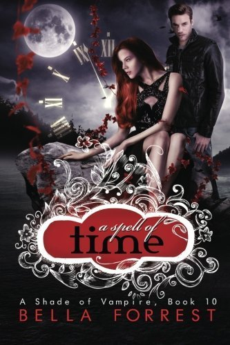 A Shade of Vampire 10: A Spell of Time (Volume 10) by Bella Forrest (2015-02-23)