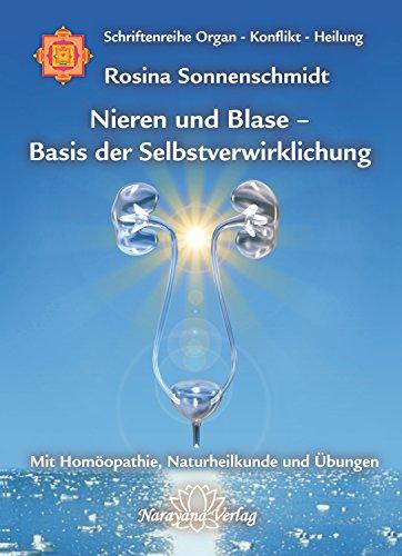 Nieren und Blase - Basis der Selbstverwirklichung: Band 5: Schriftenreihe Organ - Konflikt - Heilung Mit Homöopathie, Naturheilkunde und Übungen
