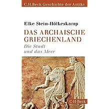 Das archaische Griechenland: Die Stadt und das Meer (Beck Paperback)