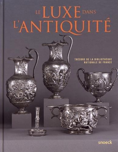 Le luxe dans l'Antiquité : Trésors de la Bibliothèque nationale de France par Collectif