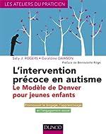 L'intervention précoce en autisme - Le modèle de Denver pour jeunes enfants: Evaluation et prise en charge de Sally J. Rogers