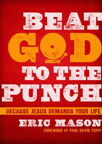 Beat God to the Punch: Because Jesus Demands Your Life by Paul David Tripp (Foreword), Eric Mason (15-Sep-2014) Hardcover Star David Punch