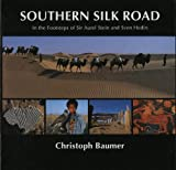 Southern Silk Road: In the Footsteps of Sir Aurel Stein and Sven Hedin