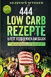444 Low Carb Rezepte & Fett verbrennen am Bauch: Das neue Low Carb Kochbuch - Erstellen Sie kinderleicht Ihren eigenen Ernährungsplan + Bedarfsanalyse