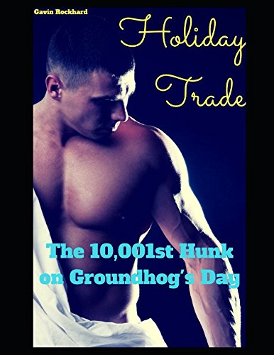Holiday Trade: The 10,001st Hunk on Groundhog's Day