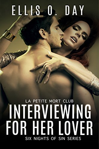 Interviewing For Her Lover: Six Nights Of Sin Series (Book 1): A La Petite Mort Club Series - Hot, steamy, BDSM with love (English Edition) por Ellis O. Day