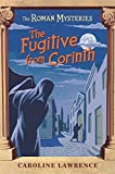 The Roman Mysteries: The Fugitive from Corinth: Book 10