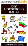 DIY Household Hacks: 40+ Proven Household Hacks To Increase Productivity And Save Time, Effort And Money (English Edition)