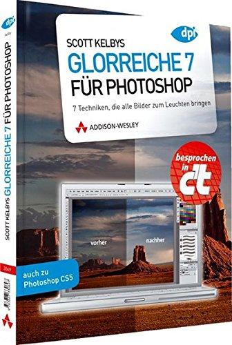 Scott Kelbys Glorreiche 7 für Photoshop - 7 Techniken, die alle Bilder zum Leuchten bringen (DPI Grafik) (Photoshop 7 Scott Kelby)