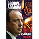 Groove Armada: Rafa Benitez, Anfield and the New Spanish Fury by John Williams (2006-09-07)