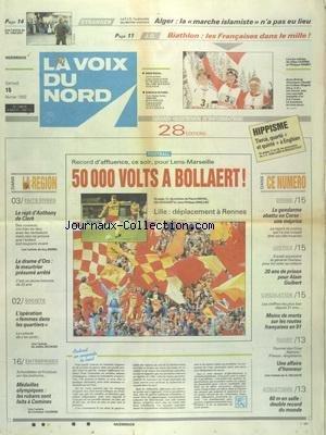 VOIX DU NORD (LA) [No 14815] du 15/02/1992 - LE RAPT D'ANTHONY DE CLERK - LE DRAME D'ORS - LE MEURTRIER PRESUME ARRETE - L'OPERATION FEMMES DANS LES QUARTIERS - MEDAILLES OLYMPIQUES - LES RUBANS SONT FAITS A COMINES - LES SPORTS - FOOT - RUGBY - ATHLETISME - JO BIATHLON - ALGER - LA MARCHE ISLAMISTE N'A PAS EU LIEU - LE GENDARME ABATTU EN CORSE - 20 ANS DE PRISON POUR ALAIN GUIBERT - par Collectif
