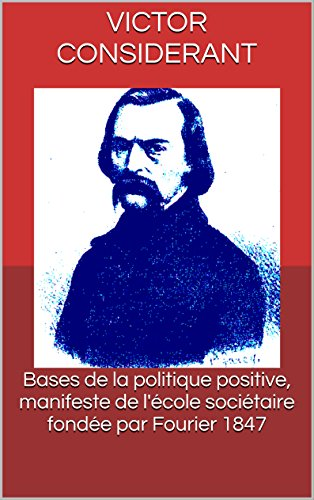 Bases de la politique positive, manifeste de l'école sociétaire fondée par Fourier 1847 par Victor Considerant