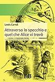 Attraverso lo specchio e quel che Alice vi trovò: Con le illustrazioni originali della prima edizione inglese: Volume 9 (Fiori di loto)