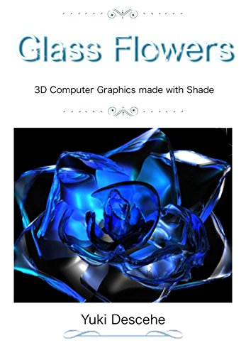 Glass Flowers: 3D Computer Graphics with SHADE (English Edition)