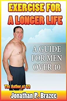 Exercise for a Longer Life: A Guide for Men Over 40 by [Brazee, Jonathan P.]