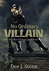 No Ordinary Villain (Keepers of Justice, Book 4)