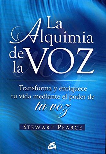 La alquimia de la voz: Transforma y enriquece tu vida mediante el poder de tu voz (Kaleidoscopio) por Stewart Pearce