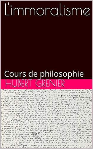 L'immoralisme: Cours philosophie