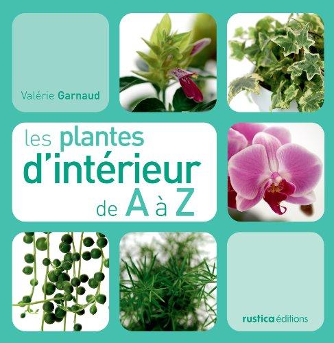 Les plantes d'intérieur de A à Z