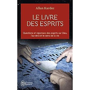 Le livre des esprits : Contenant les principes de la doctrine spirite sur l'immortalité de l'âme, la nature des esprits et leurs rapports avec les ... la vie future et l'avenir de l'humanité