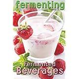 Fermenting vol. 2: Fermented Beverages: Volume 1