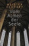 Vom Atmen der Seele: Aus den Traktaten und Predigten - Meister Eckhart