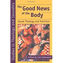 Good News of the Body: Sexual Theology and Feminism (Studies in Theology and Sexuality (Paperback))