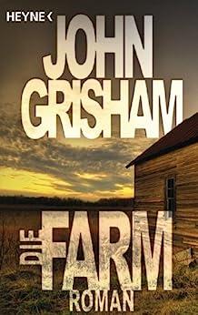 Die Farm: Roman von [Grisham, John]