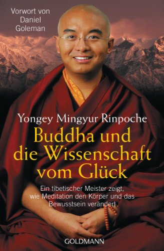 Buddha und die Wissenschaft vom Glück: Ein tibetischer Meister zeigt, wie Meditation den Körper und das Bewusstsein verändert - Vorwort von Daniel Goleman