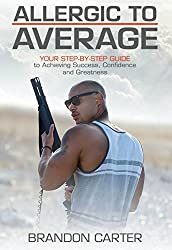 Allergic to Average: Your Step-By-Step Guide to Achieving Success, Confidence and Greatness (English Edition)