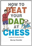 How to Beat Your Dad at Chess (Gambit chess) (Hardback) - Common