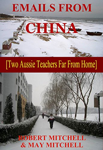 EMAILS FROM CHINA    [Two Aussie Teachers Far From Home] (English Edition)