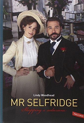 Mr. Selfridge. Shopping e seduzione di Lindy Woodhead