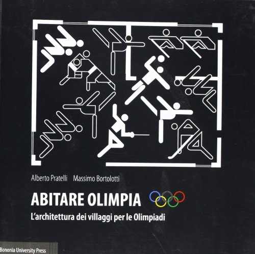 Abitare Olimpia : l'architectura dei villaggi per le Olimpiadi = The architecture of the Olympic villages / Alberto Pratelli, Massimo Bortolotti | Pratelli, Alberto