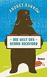 Die Welt des Herrn Bickford. Roman - Andrej Kurkow
