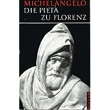 Die Pietà im Dom zu Florenz. Werkmonographien zur bildenden Kunst
