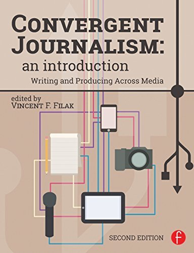 Convergent Journalism: An Introduction: Writing and Producing Across Media (2014-11-06)