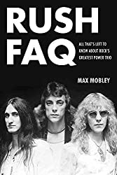 [Rush FAQ: All That's Left to Know About Rock's Greatest Power Trio] (By: Max Mobley) [published: June, 2014]