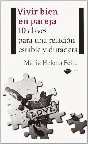 Vivir Bien En Pareja: 10 Claves Para Una Relacion Estable y Duradera (Plataforma Actual) por Maria Helena Feliu