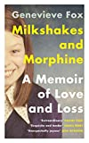 Milkshakes and Morphine: A Memoir of Love and Loss