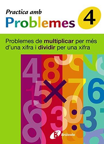 4 Practica problemes multiplicar més 1 xifra y dividir 1 xifra (Català - Material Complementari - Practica Amb Problemes) - 9788483046432: Problemes ... per més d'una xifra i dividir per una xifra