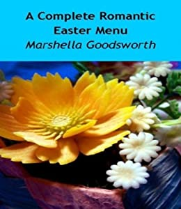 A Complete Romantic Easter Menu (English Edition) von [Goodsworth, Marshella]