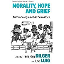 [(Morality, Hope and Grief: Anthropologies of AIDS in Africa)] [Author: Hansjörg Dilger] published on (December, 2012)