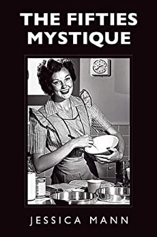 The Fifties Mystique by [Mann, Jessica]