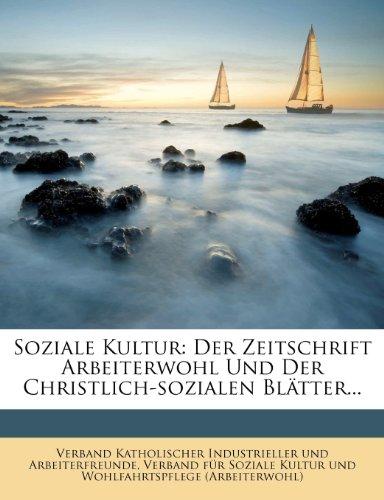 Soziale Kultur: Der Zeitschrift Arbeiterwohl Und Der Christlich-Sozialen Blatter...